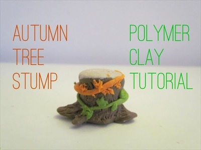 Autumn Tree Stump - Polymer Clay Tutorial