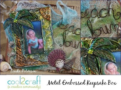 How to Create a Metal Embossed Keepsake Box by Linda Peterson