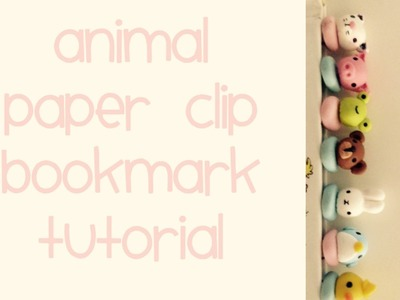 Polymer Clay Tutorial: How to make a Kawaii Animal Paperclip Bookmark