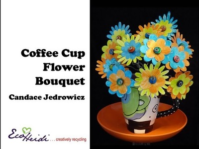 How to Make an Upcycled Coffee Cup Flower Bouquet by Candace Jedrowicz