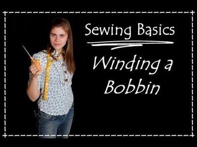 Winding a Bobbin- Sewing Basics