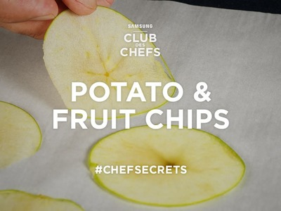 Club des Chefs #ChefSecrets - How to make potato chips and fruit chips