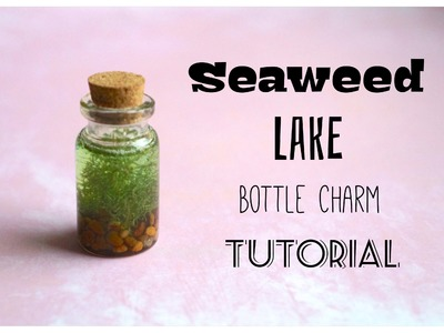 Seaweed Lake Mini Bottle Charm Tutorial