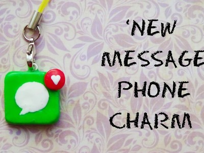 'New Message!' Phone Charm- Polymer Clay Tutorial