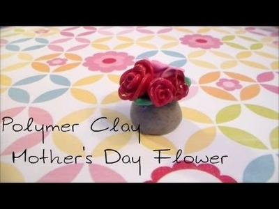 Polymer Clay Mothers Day Flowers