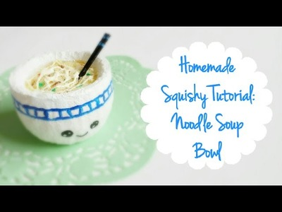 Homemade Squishy Tutorial~ Noodle Soup Bowl
