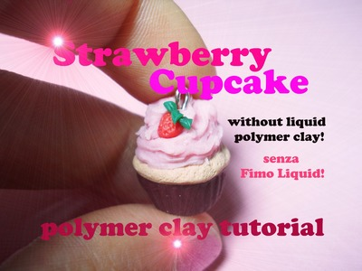 Strawberry Cupcake (No Liquid Clay!) Cupcake alla Fragola (No Fimo Liquid!) - Polymer Clay Tutorial