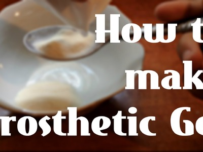 How to make Prosthetic Gel