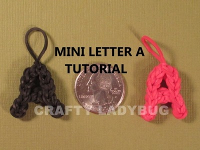 Rainbow Loom MINI LETTER A CHARM How to Make Tutorial by Crafty Ladybug