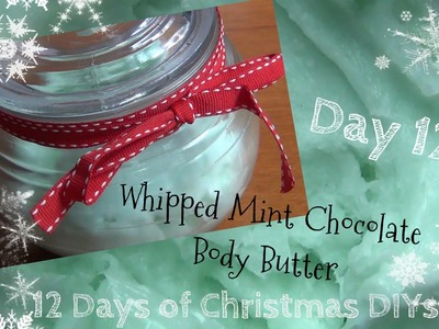 Whipped Mint Chocolate Body Butter ♥ 12 Days of Christmas DIYs - DAY TWELVE