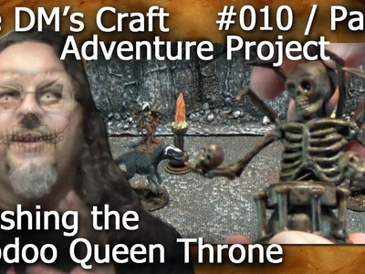 Finishing the VOODOO QUEEN THRONE (DM's Craft, Adventure Project #010.Part 2)