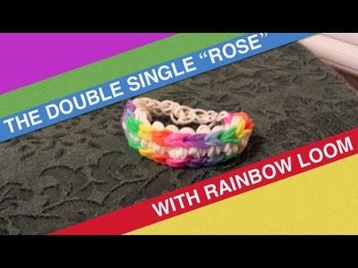 How to Make the Double Single Rose-  Rainbow Loom