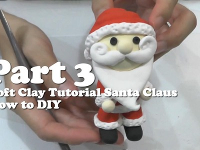 Soft Clay Tutorial Santa Claus How to DIY Part 3 Christmas Gift
