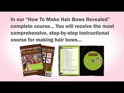 How To Make Hair Bows Revealed - Instructional Course