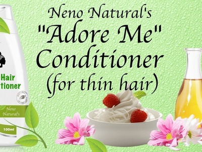 """Adore Me"" DIY Conditioner For Thin Hair ~  The Tutorial"