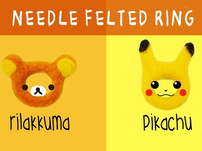 Easy Needle Felted Rilakkuma & Pikachu Ring Tutorial