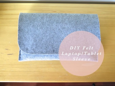DIY | Felt Laptop.Tablet Sleeve