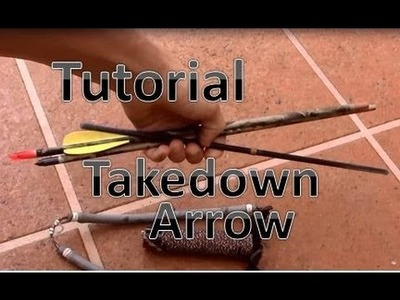 How To Make A Takedown Arrow For $5 , 3 piece arrow