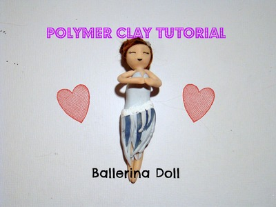Polymer Clay Tutorial : Ballerina Doll ♥