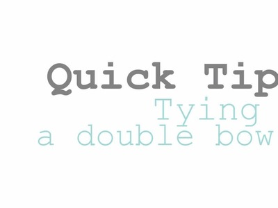 Quick Tip- Tying a Double Bow