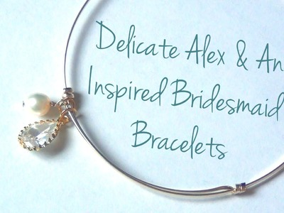 Delicate Alex & Ani Inspired Bridesmaid Bracelets ♥ DIY Wedding