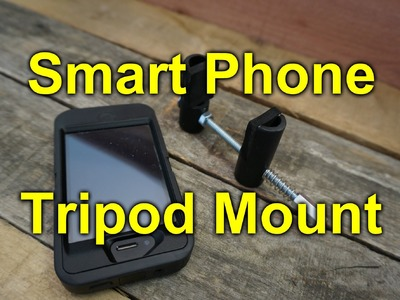 DIY Smart Phone Tripod Mount