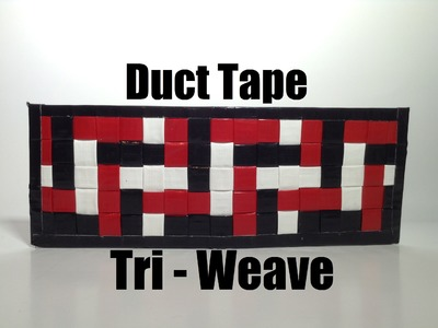 How To Make A Duct Tape Tri-Weave Wallet!!