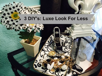 3 DIY's:  Luxe Looks for Less