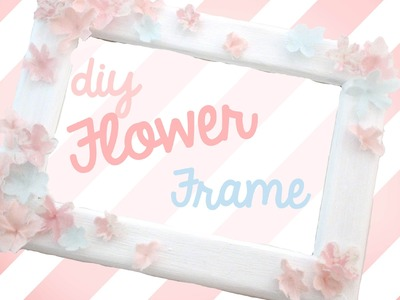 DIY- Cute Flower Frame :3