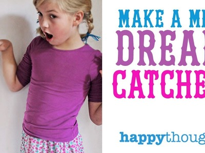 Make a Mini Dreamcatcher and have sweet dreams every night!