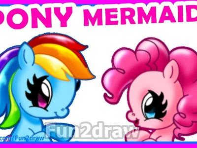 My Little Pony as Mermaids - How to Draw CUTE Pinkie Pie + Rainbow Dash - Kawaii Drawings Fun2draw
