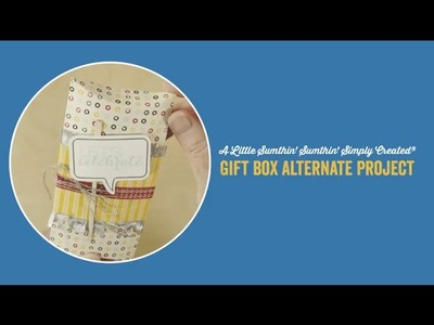 A Little Sumthin' Sumthin' Simply Created® Gift Box Alternate Project