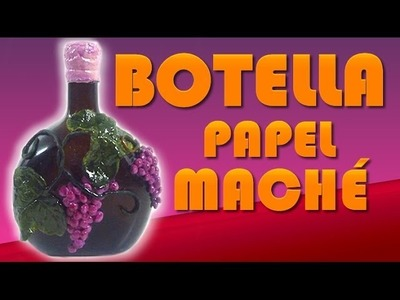 BOTELLA DECORADA CON PAPEL MACHE