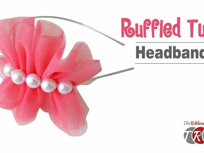 How to make a Ruffled Tulle Headband - TheRibbonRetreat.com