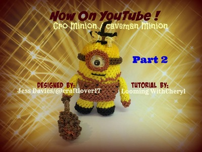 Rainbow Loom - Caveman Minion  Part 2 of 3 - Loomigurumi - Looming WithCheryl