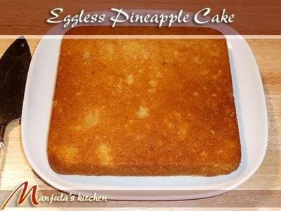 Eggless Pineapple Cake Recipe by Manjula
