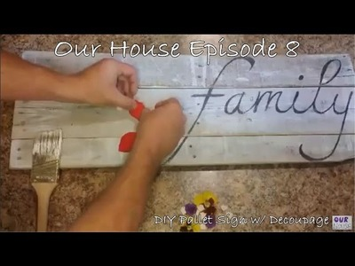 How to make a DIY Pallet Sign w. Decoupage | Our House Episode 8