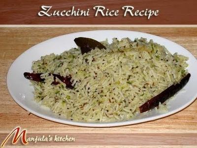 Zucchini Rice Recipe by Manjula, Indian Vegetarian Cooking