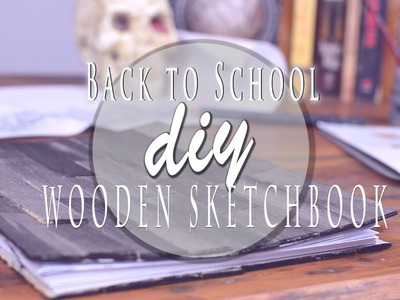 Back to School-How to make a Wooden Sketchbook