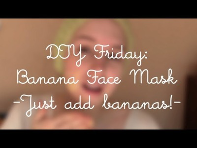 DIY Friday: Banana Face Mask | rebeccakelsey.com