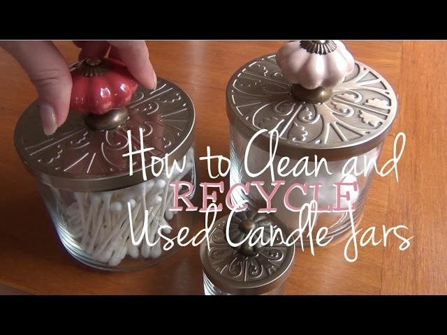 How to Clean and Recycle ♥ Used Candle Jars into Cute Containers