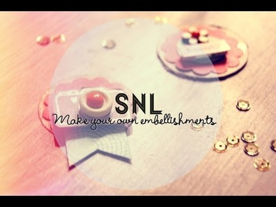 How to make your own embellishments (SNL)