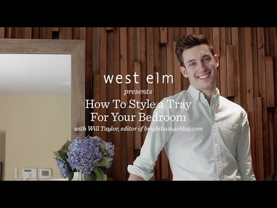 Style A Tray For Your Bedroom | Will Taylor + west elm