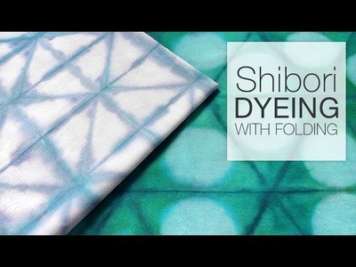 How to Dye Fabric - Shibori Folding Technique