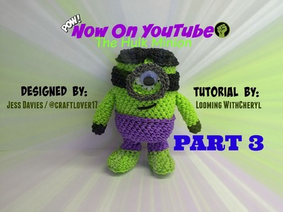 Rainbow Loom - The Hulk Minion - Part 3 of 3 - Loomigurumi - Looming WithCheryl