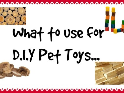 What to use to make D.I.Y pet toys? *2015*