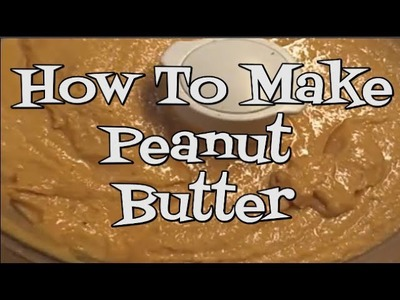 Homemade Peanut Butter Recipe ~ Noreen's Kitchen Basics