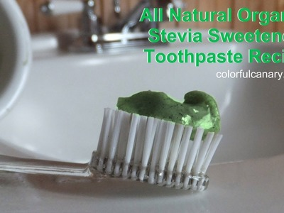 Make Your Own All Natural Vegan Stevia Sweetened Toothpaste (Recipe)