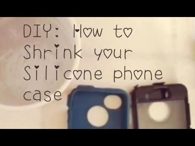 DIY: How to Shrink Your Silicone Phone Case