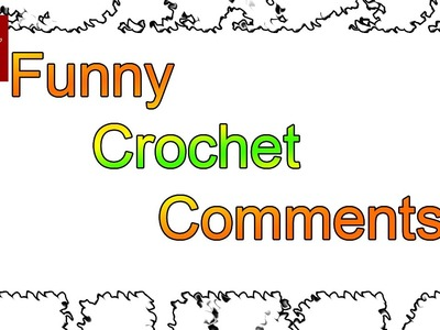 Funny Comments on YouTube - Crochet Geek